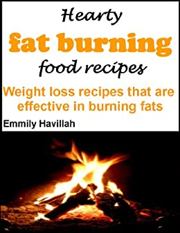 Hearty fat burning food recipes: weight loss recipes that are effective in burning fats by [Havillah, Emmily]