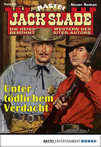 Jack Slade 881 - Western: Unter tödlichem Verdacht