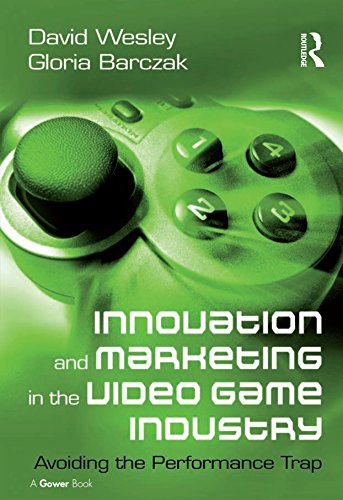 Innovation and Marketing in the Video Game Industry: Avoiding the Performance Trap (English Edition