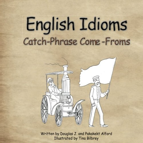 English Idioms Catch-Phrase Come-Froms: English as a second language (ESL)  ALFORD BOOKS