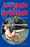 Astrologie et Mythologie - Les clefs de l'interprétation