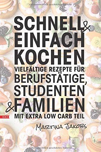 SCHNELL UND EINFACH KOCHEN vielfältige Rezepte für Berufstätige, Studenten und Familien Extra Low Carb Teil