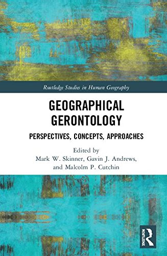 Geographical Gerontology: Perspectives, Concepts, Approaches (Routledge Studies in Human Geography)