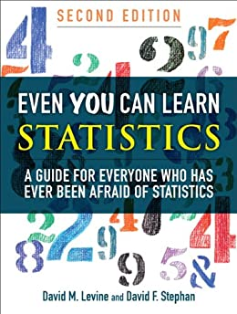 Even You Can Learn Statistics: A Guide for Everyone Who Has Ever Been Afraid of Statistics von [Levine, David M., Stephan, David F.]