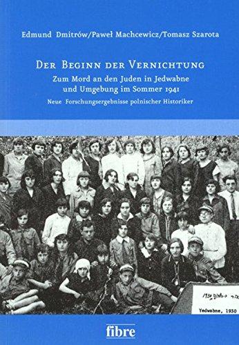 Der Beginn der Vernichtung: Zum Mord an den Juden in Jedwabne und Umgebung im Sommer 1941. Neue Forschungsergebnisse polnischer Historiker ... Gesellschaft Bundesverband e.V.)