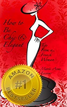 How to be Chic and Elegant: Tips From A French Woman (English Edition) par [Lecoeur, Marie-Anne]