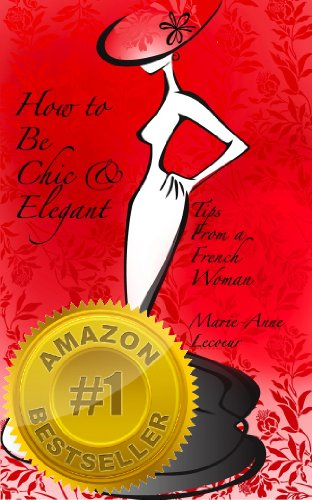 How to be Chic and Elegant: Tips From A French Woman (English Edition) por Marie-Anne Lecoeur