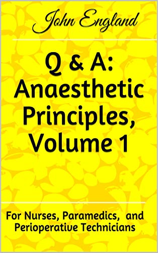 Q & A: Anaesthetic Principles, Volume 1: For Nurses, Paramedics, and  Perioperative Technicians (English Edition)