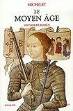 Le Moyen Age : Histoire de France, Ce volume contient les livres 1 à 18 de l'histoire de France de Michelet