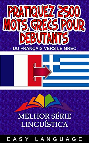 Couverture du livre Pratiquez 2500 Mots Grecs Pour Débutants