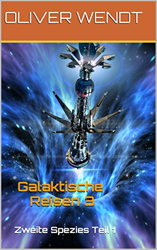 Download Galaktische Reisen 3: Zweite Spezies - Teil 1