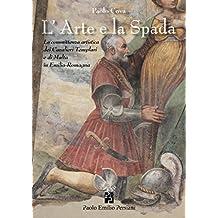 L'arte e la spada. La committenza artistica dei Templari e dei cavalieri di Malta in Emilia e in Romagna. Ediz. illustrata