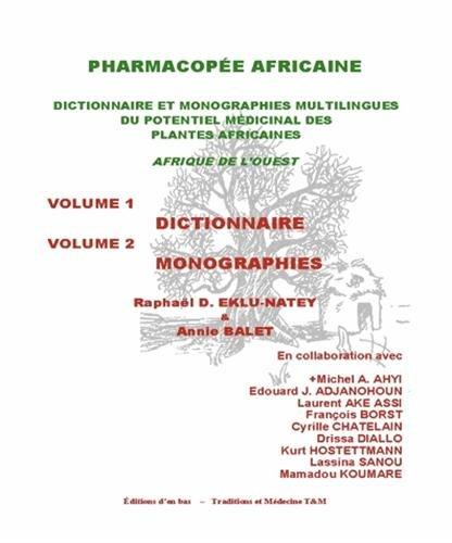 Pharmacopée africaine - Dictionnaire et monographies multilingues du potentiel médicinal des plantes africaines en Afrique de l'Ouest - 2 volumes