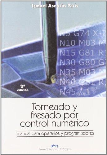 Torneado y fresado por control numérico. Manual para operarios y programadores (Textos Docentes) por Ismael Asensio París