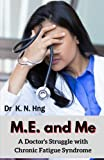 M.E. and Me: A Doctor's Struggle with Chronic Fatigue Syndrome