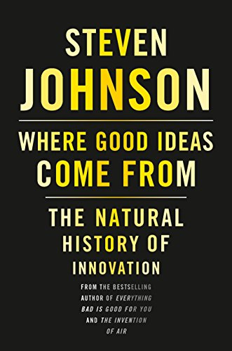 Where Good Ideas Come from: The Natural History of Innovation por Steven Johnson