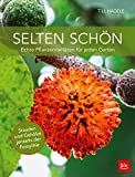 Selten schön: Echte Pflanzenraritäten für jeden Garten (BLV)