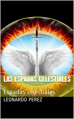 Las Espadas Celestiales : Espadas celestiales por Leonardo  Perez