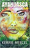 Ayahuasca: Mother Ayahuasca is one funny spirit. Discover what it is like using Ayahuasca, San Pedro & Other Plant Medicines (English Edition)