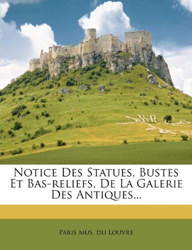 Notice Des Statues, Bustes Et Bas-reliefs, De La Galerie Des Antiques...