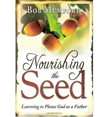 Nourishing the Seed: Learning to Please God as a Father (Paperback) - Common