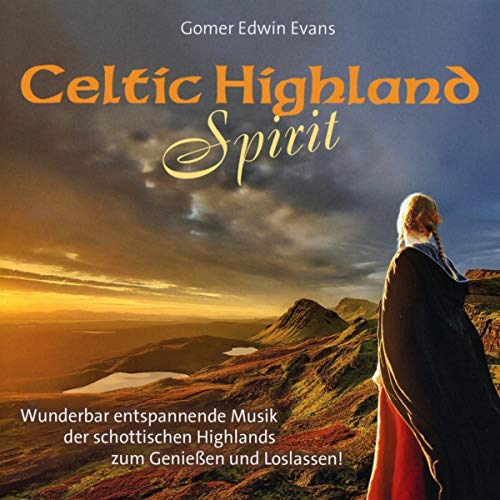 Körper Genießen (Celtic Highland Spirit: Wunderbar entspannende Musik der schottischen Highlands zum Genießen und Loslassen!)