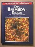 Das Bermuda- Dreieck. Unerklärliche Phänomene. Und andere rätselhafte Orte und Ereignisse - unbekannt