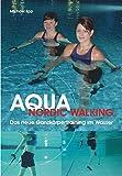Aqua Nordic Walking: Das neue Ganzkörpertraining im Wasser -