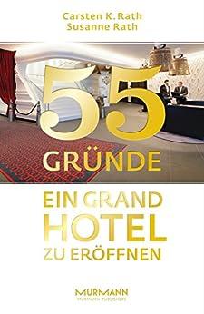 55 Gründe, ein Grand Hotel zu eröffnen von [Rath, Carsten K,, Rath, Susanne]