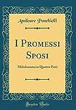 I Promessi Sposi: Melodramma in Quattro Parti (Classic Reprint)
