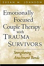 [Emotionally Focused Couple Therapy with Trauma Survivors: Strengthening Attachment Bonds] (By: Susan M. Johnson) [published: April, 2005]