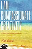 I am Compassionate Creativity: 111 Stories from Preschool to Providence