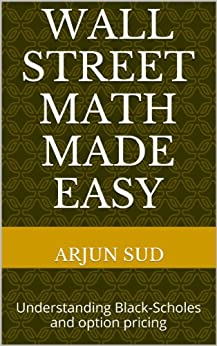 Wall Street Math made Easy: Understanding Black-Scholes and option pricing (English Edition) par [SUD, ARJUN]