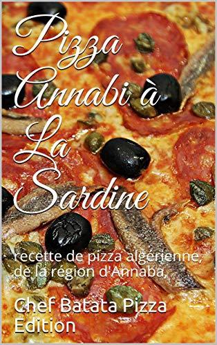 Couverture du livre Pizza Annabi à La Sardine: recette de pizza  algérienne, de la région d'Annaba,