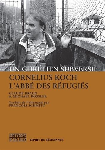 Un Chretien Subversif. Cornelius Koch, l'Abbe des Refugies