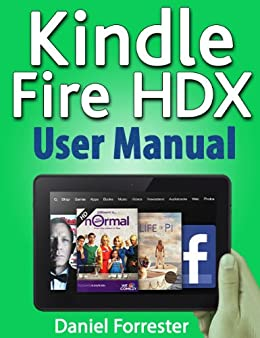 Kindle Fire HDX User Manual: The Ultimate Guide for Mastering Your Kindle HDX by [Forrester, Daniel]
