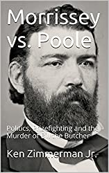 Morrissey vs. Poole: Politics, Prizefighting and the Murder of Bill the Butcher