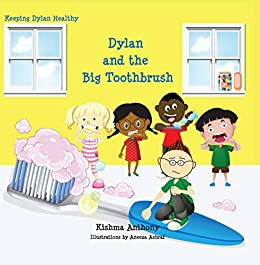 Dylan and the Big Toothbrush (Keeping Dylan Healthy) (English Edition) de [Anthony, Kishma]