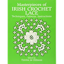 Masterpieces of Irish Crochet Lace: Techniques, Patterns and Instructions: Techniques, Patterns, Instructions (Dover Needlework) (Dover Needlework Series)