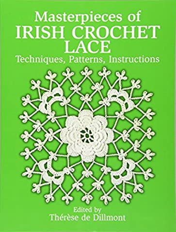 Masterpieces of Irish Crochet Lace: Techniques, Patterns, Instructions (Dover Knitting, Crochet, Tatting,