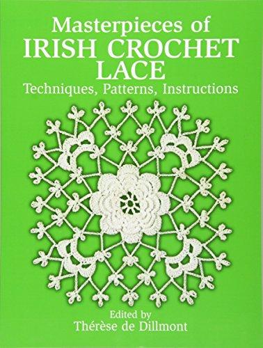 Masterpieces of Irish Crochet Lace: Techniques, Patterns and Instructions: Techniques, Patterns, Instructions (Dover Needlework) (Dover Needlework Series) -