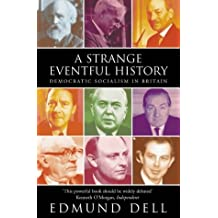 A Strange Eventful History: Democratic Socialism in Britain by Dell, Edmund (March 5, 2001) Paperback