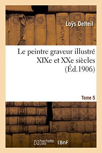 Le peintre graveur illustré (XIXe et XXe siècles). Tome 5 par Delteil-L