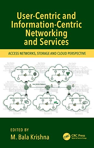 User-Centric and Information-Centric Networking and Services: Access Networks, Storage and Cloud Perspective (English Edition)