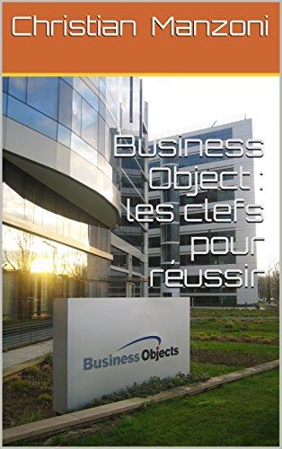 Business Object : les clefs pour réussir par Christian Manzoni
