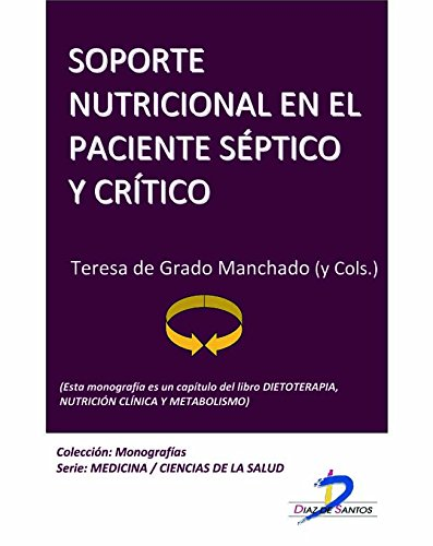 Soporte nutricional en el paciente séptico y crítico (Este capítulo pertenece al libro Dietoterapia, nutrición clínica y metabolismo): 1 por Teresa De Grado Manchado