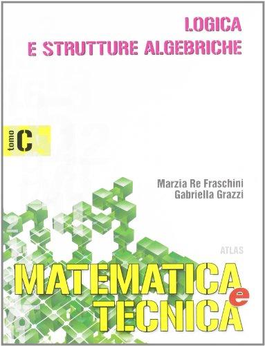 Matematica e tecnica. Tomo C: Logica e strutture algebriche. Per gli Ist. Tecnici industriali: 1