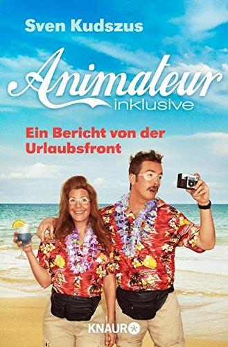 Preisvergleich Produktbild Animateur inklusive: Ein Bericht von der Urlaubsfront