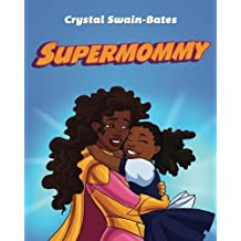 Supermommy: A Super Single Mommy Tale by Crystal Swain-Bates (2014-02-01)