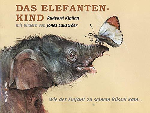 Das Elefantenkind: Wie der Elefant zu seinem Rüssel kam